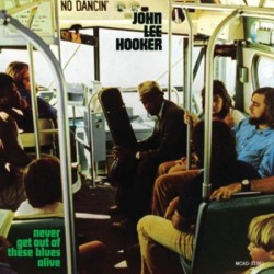 CD John Lee Hooker: Never Get Out Of These Blues Alive