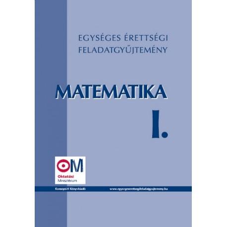 Egységes érettségi feladatgyűjtemény. Matematika I.