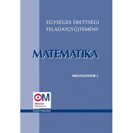 Egységes érettségi feladatgyűjtemény. Matematika megoldások I.