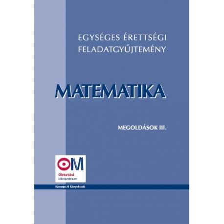 Egységes érettségi feladatgyűjtemény. Matematika megoldások III.