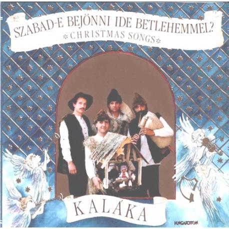 CD Kaláka: Szabad-e bejönni ide Betlehemmel?