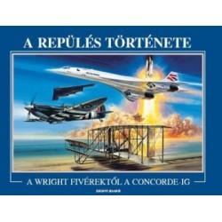 A repülés története - A Wright fivérektől a Concorde-ig