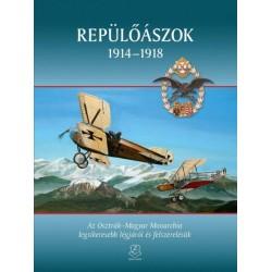 Repülőászok 1914-1918 - Az Osztrák-Magyar Monarchia legsikeresebb légjárói és felszerelésük