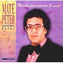 CD Máté Péter: Mondd, miért szeretsz te mást?