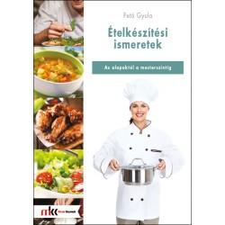 Ételkészítési ismeretek - Az alapoktól a mesterszintig