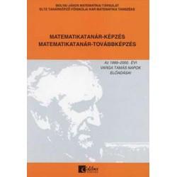 Matematikatanár-képzés, matematikatanár-továbbképzés - Az 1999-2000. évi Varga Tamás napok előadásai
