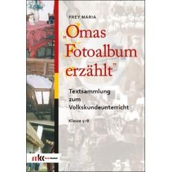Omas Fotoalbum erzählt. Textsammlung zum Volkskundeunterricht Klasse 5-8