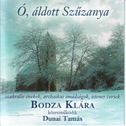 CD Bodza Klára: Ó, áldott Szűzanya
