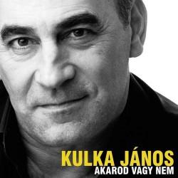 CD Kulka János: Akarod vagy nem