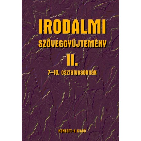 Irodalmi szöveggyűjtemény II. 7-10. osztályosoknak