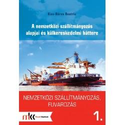 Nemzetközi szállítmányozás, fuvarozás 1. - A nemzetközi szállítmányozás alapjai és külkereskedelmi háttere