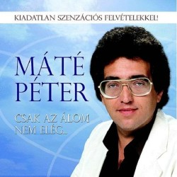 CD Máté Péter: Csak az álom nem elég....