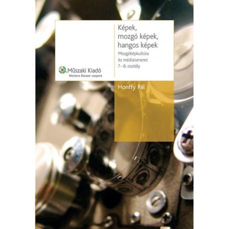 Képek, mozgó képek, hangos képek - Mozgóképkultúra és médiaismeret 7-8. osztály