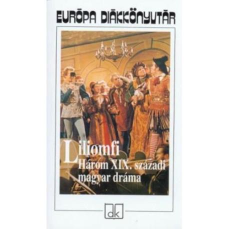 Liliomfi Három XIX.századi magyar dráma