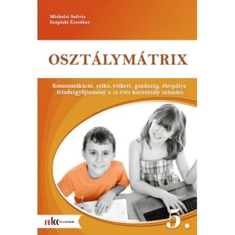 Osztálymátrix 5. - Kommunikáció, etika, etikett, gazdaság, életpálya feladatgyűjtemény