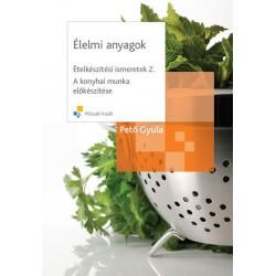 Ételkészítési ismeretek 2. - Élelmi anyagok - A konyhai munka előkészítése