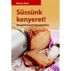 Süssünk kenyeret! - Receptek kenyérsütő gépekhez