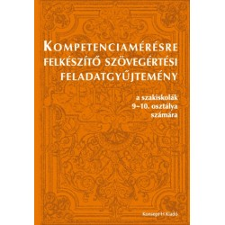 Kompetenciamérésre felkészítő szövegértési feladatgyűjtemény a szakiskolák 9-10. osztálya számára