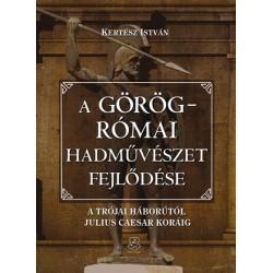 A görög-római hadművészet fejlődése - A trójai háborútól Julius Caesar koráig