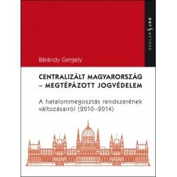 Centralizált Magyarország - megtépázott jogvédelem