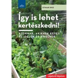 Így is lehet kertészedni! - Azoknak, akiknek kevés az idejük és a helyük