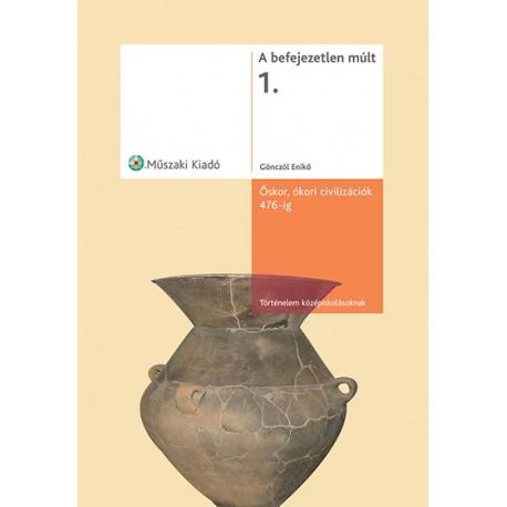 A befejezetlen múlt 1. Őskor, ókori civilizációk 476-ig