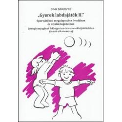 Gyerek labdajáték II. - Sportjátékok megalapozása óvodában és az alsó tagozatban