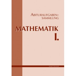 Abituraufgabensammlung. Mathematik I.